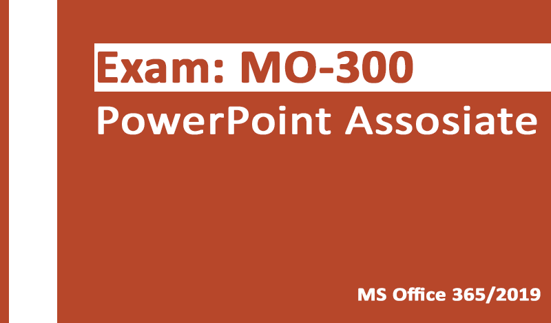 MO-300 PowerPoint Associate-Office 365 & Office 2019 - English version